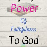 18 Signs of the Power of Faithfulness to God