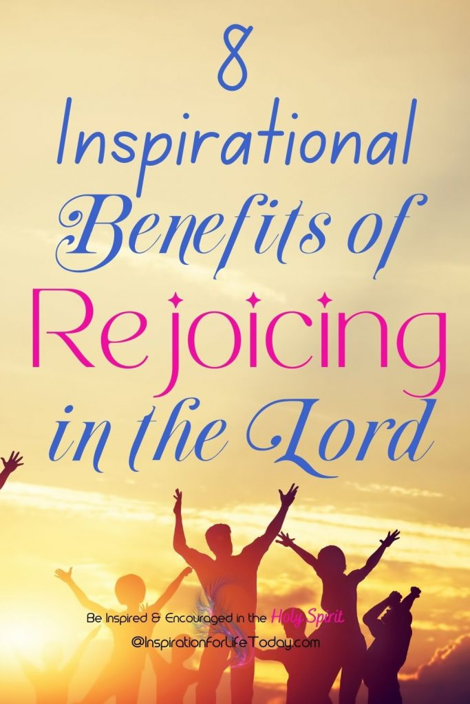 8 Inspirational Benefits of Rejoicing in the Lord
