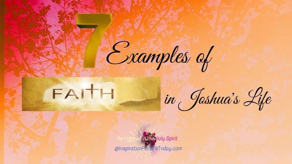 7 Examples of Faith in Joshua's Life